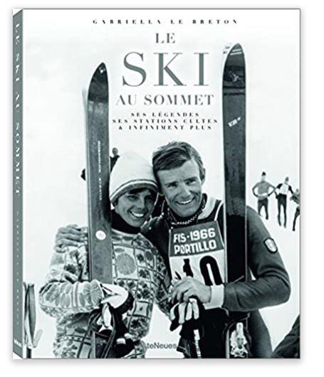 Le ski au sommet: Ses légendes, ses stations cultes, et infiniments plus