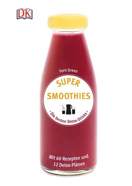Super Smoothies - Die besten Detox-Drinks