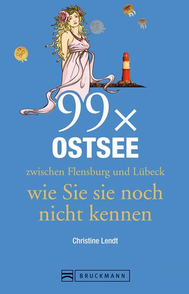 Reiseführer Ostsee: 99x Ostsee zwischen Flensburg und Lübeck, wie Sie sie noch nicht kennen. Mit außergewöhnliche Highlights und Hotspots an der Ostseeküste