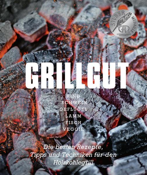 Grillgut – Die besten Rezepte zum Grillen, Tipps und Techniken für den Holzkohlegrill