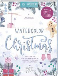 Watercolor Christmas. Gestalte dir dein Weihnachten mit Handlettering und Aquarellfarben by May and Berry