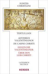 De carne Christi/Adversus Valentinianos - Über den Leib Christi/Gegen die Valentinianer