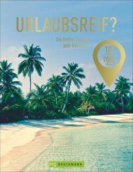 Urlaubsreif? 120 Länder – 7000 Ideen