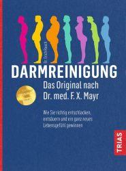 Darmreinigung. Das Original nach Dr. med. F.X. Mayr