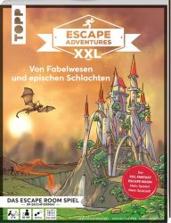 Escape Adventures XXL – Von Fabelwesen und epischen Schlachten. Das Escape-Room-Spiel im Buchformat.