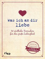 Was ich an dir liebe – 30 amtliche Formulare für das große Liebesglück