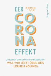 Der Corona-Effekt - Zwischen Shutdown und Neubeginn: Was wir jetzt über uns lernen können