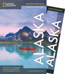 National Geographic Reiseführer Alaska: Alaska erleben. Mit dem Traveler zu Zielen wie Anchorage, Misty Fjords, Inside Passage, White Pass, Yukon Route und die Nationalparks, mit Alaska-Karte