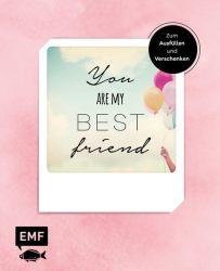 You are my best friend - Das Album für eure Freundschaft – Zum Ausfüllen und Verschenken