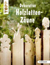 Dekorative Holzlatten-Zäune (kreativ.kompakt)