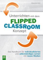 Unterrichten mit dem Flipped Classroom-Konzept