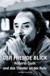 Der fremde Blick – Roberto Ciulli und das Theater an der Ruhr
