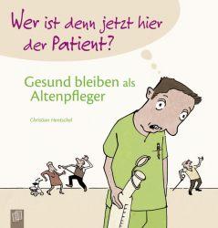 Wer ist denn jetzt hier der Patient? Gesund bleiben als Altenpfleger