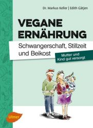 Vegane Ernährung. Schwangerschaft, Stillzeit und Beikost
