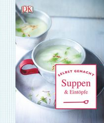 Selbst gemacht: Suppen & Eintöpfe