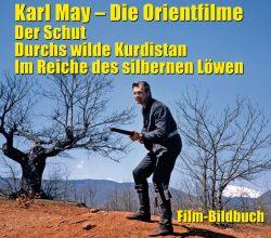 Karl May. Die Orientfilme: Der Schut - Durchs Wilde Kurdistan - Im Reiche des silbernen Löwen