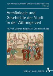 Archäologie und Geschichte der Stadt in der Zähringerzeit