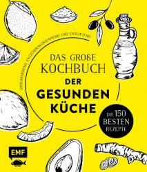 Das große Kochbuch der gesunden Küche – Mit Avocado, Ingwer, Kokos, Kurkuma, Olivenöl und Zitrone