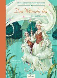 Die schönsten Märchenklassiker: Drei Wünsche frei