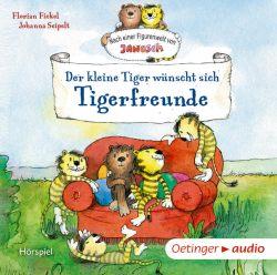 Nach einer Figurenwelt von Janosch. Der kleine Tiger wünscht sich Tigerfreunde (Audio-CD)