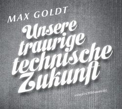 Unsere traurige technische Zukunft (Audio-CD)