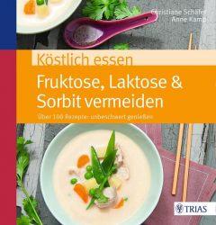 Köstlich essen Fruktose, Laktose & Sorbit vermeiden