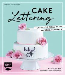 Cake Lettering – Torten, Cupcakes, Kekse backen und verzieren
